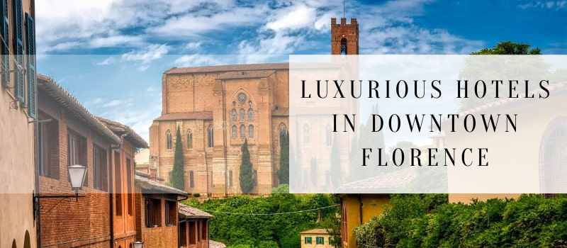 luxurious hotels in downtown florence